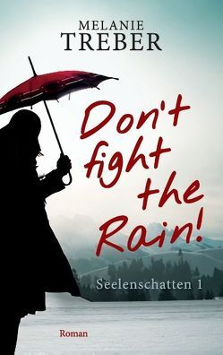 Don't fight the Rain! von Treber,  Melanie