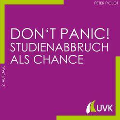 Don't Panic! Studienabbruch als Chance von Piolot,  Peter