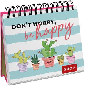 Don't worry, be happy (Kaktus) von Groh Redaktionsteam