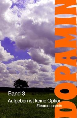 Dopamin – Das Buch / Aufgeben ist keine Option von #teamdopamin,  MP, De Martin,  Christoph, Evers,  May