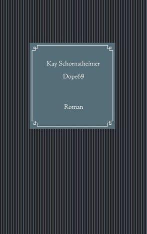 Dope69 von Schornstheimer,  Kay