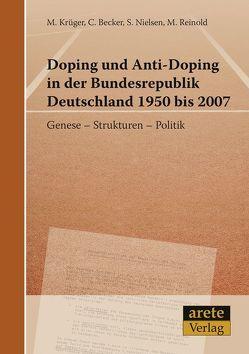 Doping und Anti-Doping in der Bundesrepublik Deutschland 1950 bis 2007 von Becker,  Christian, Krüger,  Michael, Nielsen,  Stefan, Reinold,  Marcel