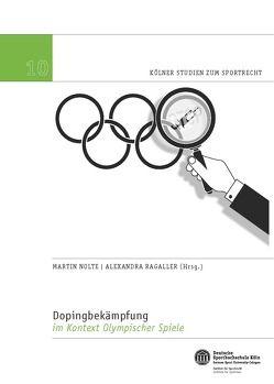 Dopingbekämpfung im Kontext Olympischer Spiele von Nolte,  Prof. Dr. Martin, Ragaller,  Alexandra