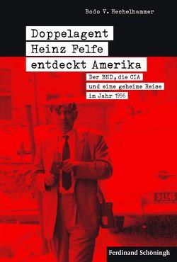 Doppelagent Heinz Felfe entdeckt Amerika von Hechelhammer,  Bodo V.