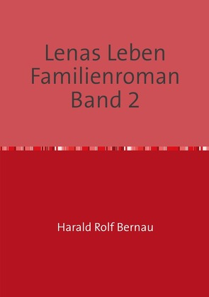 Doppelband: Lenas Leben / Lenas Leben Familienroman Band 2 von Bernau,  Harald Rolf