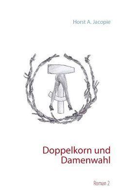 Doppelkorn und Damenwahl von Jacopie,  Horst A.