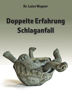 Doppelte Erfahrung Schlaganfall von Wagner,  Dr. Luise