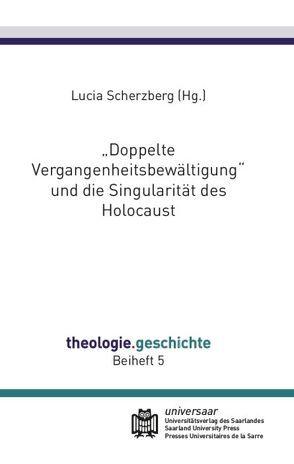 """""""Doppelte Vergangenheitsbewältigung"""" und die Singularität des Holocaust von Scherzberg,  Lucia"""