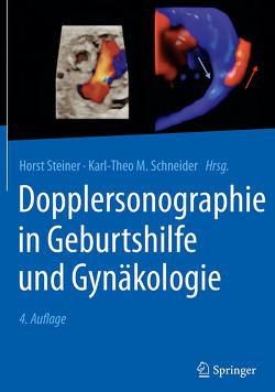 Dopplersonographie in Geburtshilfe und Gynäkologie von Schneider,  Karl-Theo M., Steiner,  Horst