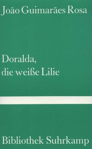 Doralda, die weiße Lilie von Guimaraes Rosa,  Joao, Meyer-Clason,  Curt