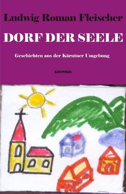 Dorf der Seele von Fleischer,  Ludwig Roman