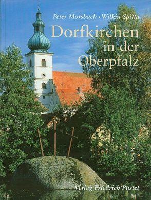 Dorfkirchen in der Oberpfalz von Morsbach,  Peter, Spitta,  Wilkin