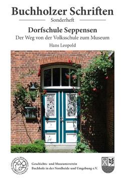 Dorfschule Seppensen – Der Weg von der Volksschule zum Museum von Leopold,  Hans