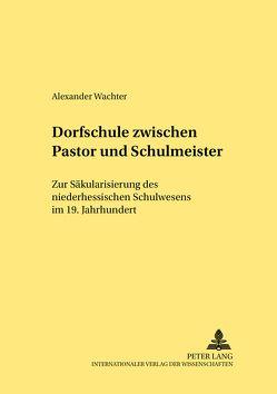 Dorfschule zwischen Pastor und Schulmeister von Wachter,  Alexander