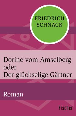 Dorine vom Amselberg oder Der glückselige Gärtner von Schnack,  Friedrich
