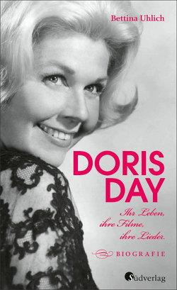 Doris Day. Ihr Leben, ihre Filme, ihre Lieder von Uhlich,  Bettina