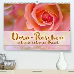 Dorn-Röschen ist ein schönes Kind (Premium, hochwertiger DIN A2 Wandkalender 2021, Kunstdruck in Hochglanz) von B-B Müller,  Christine
