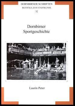 Dornbirner Schriften. Beiträge zur Stadtkunde / Dornbirner Sportgeschichte von Peter,  Laurin