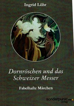 Dornröschen und das Schweizer Messer von Löhr,  Ingrid
