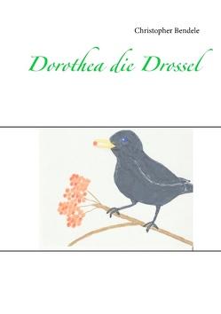 Dorothea die Drossel von Bendele,  Christopher