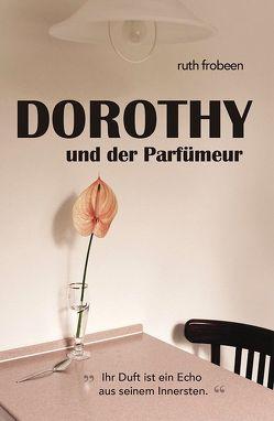 Dorothy und der Parfümeur von Frobeen,  Ruth