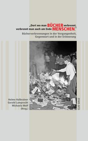 """""""Dort wo man Bücher verbrennt, verbrennt man auch am Ende Menschen."""" von Baur,  Uwe, Bergmann-Pfleger,  Katharina, Großhaupt,  Walter, Halbrainer,  Heimo, Korbel,  Susanne, Köstner-Pemsel,  Christina, Lamprecht,  Gerald, Langer,  Gerhard, Lichtblau,  Albert, Mueller,  Karl, Nikitsch,  Herbert, Rupnow,  Dirk, Wolf,  Michaela"""