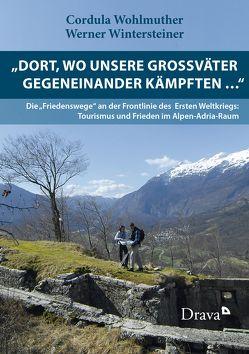 """""""Dort, wo unsere Großväter gegeneinander kämpften … """" von Wintersteiner,  Werner, Wohlmuther,  Cordula"""