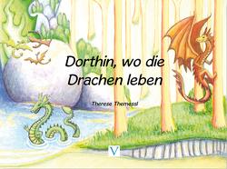 Dorthin, wo die Drachen leben von Themessl,  Therese