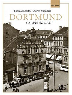 Dortmund so wie es war von Schilp,  Thomas, Zupancic,  Andrea