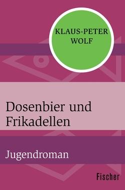 Dosenbier und Frikadellen von Wolf,  Klaus-Peter