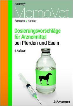 Dosierungsvorschläge für Arzneimittel bei Pferden von Halbmayr,  Edeltraud, Handler,  Johannes, Schusser,  Gerald Fritz