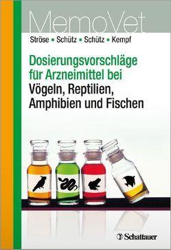 Dosierungsvorschläge für Arzneimittel bei Vögeln, Reptilien, Amphibien und Fischen von Kempf,  Hermann, Schütz,  Sascha, Schütz,  Silke, Ströse,  Dana