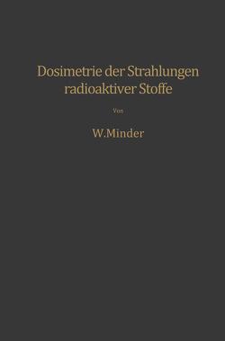 Dosimetrie der Strahlungen radioaktiver Stoffe von Minder,  Walter