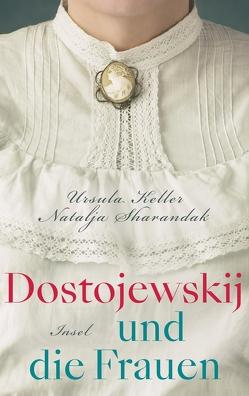 Dostojewskij und die Frauen von Keller,  Ursula, Sharandak,  Natalja