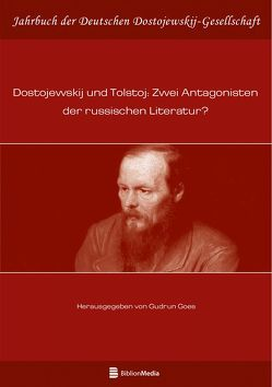 Dostojewskij und Tolstoj: Zwei Antagonisten der russischen Literatur? von Goes,  Gudrun