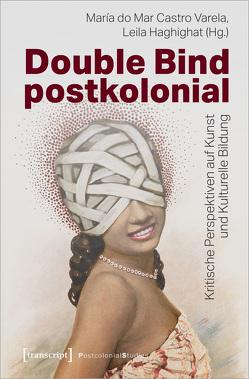 Double Bind postkolonial von Castro Varela,  María do Mar, Haghighat,  Leila