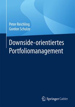 Downside-orientiertes Portfoliomanagement von Reichling,  Peter, Schulze,  Gordon