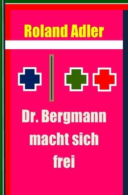 Dr. Bergmann macht sich frei von Adler,  Roland