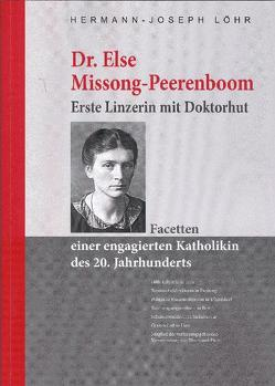 Dr. Else Missong-Peerenboom. Erste Linzerin mit Doktorhut von Löhr,  Hermann J