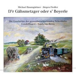 D'r Gähsmetzger oder s' Boyerle von Baumgartner,  Michael, Fiedler,  Jürgen