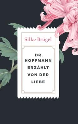 Dr. Hoffmann erzählt von der Liebe von Brügel,  Silke