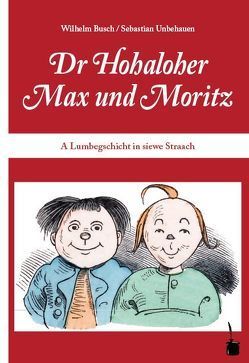 Dr Hohaloher Max un Moritz von Busch,  Wilhelm, Unbehauen,  Sebastian