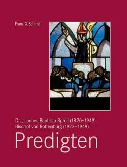Dr. Joannes Baptista Sproll (1870–1949), Bischof von Rottenburg (1927–1949). Predigten von Schmid,  Franz X.