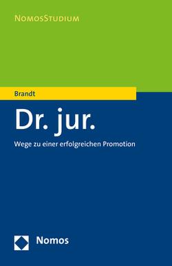 Dr. jur. – Wege zu einer erfolgreichen Promotion von Brandt,  Edmund