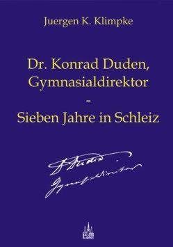 Dr. Konrad Duden, Gymnasialdirektor – Sieben Jahre in Schleiz von Klimpke,  Juergen K.