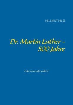 Dr. Martin Luther – 500 Jahre von Hilse,  Hellmut