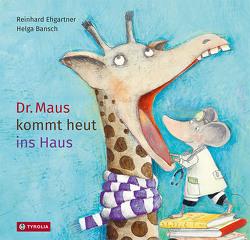 Dr. Maus kommt heut ins Haus von Bansch,  Helga, Ehgartner,  Reinhard