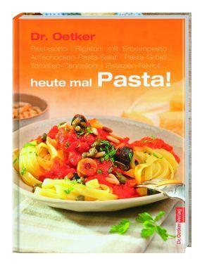 Dr. Oetker: heute mal Pasta! von Dr. Oetker