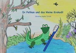 Dr.Pelikan und das kleine Krokodil von Tyrrell,  Christine Sophia
