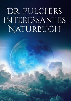 Dr. Pulchers interessantes Naturbuch von Pulcher,  Dr.